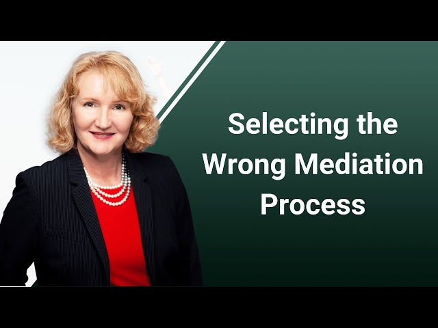 Selecting the Wrong Mediation Process