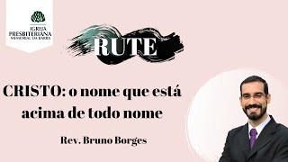 CRISTO:  o nome que está acima de todo nome - Rute 4. 1- 12 I Rev. Bruno Borges