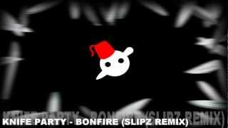 Knife Party - Bonfire (Slipz Remix)