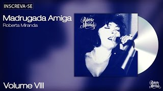 Roberta Miranda -  Madrugada Amiga  - Volume 8 - [Áudio Oficial]