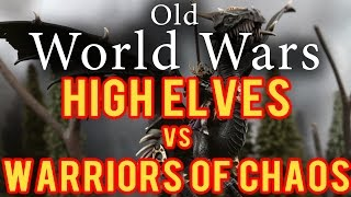 Warriors of Chaos vs High Elves Warhammer Fantasy Battle Report - Old World Wars Ep 67