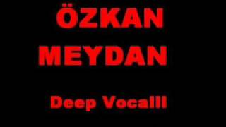 ÖZKAN MEYDAN - Deep Vocalll