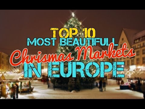 Top 10 Most Beautiful Christmas Markets in Europe 2018