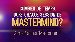 Combien de temps dure chaque session de Mastermind? Partie 4