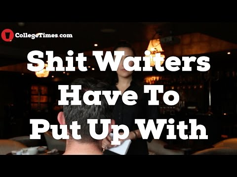 Shit Waiters Have To Put Up With