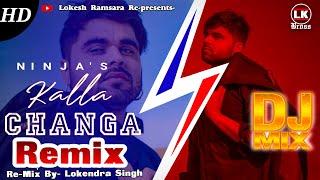 Kalla Changa Ninja   Full Remix   Ninja Official Mix   Main Kalla Changa Mainu Ni Teri Load   Latest