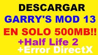 Descargar Garrys Mod 13(500MB!)+Jugar Half Life 2+ERROR DE DIRECTX!!