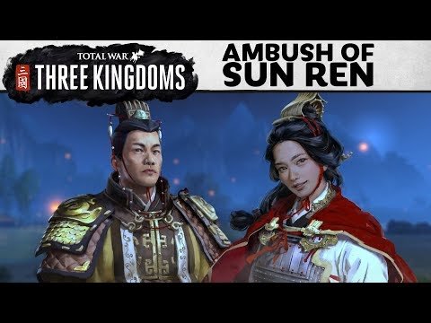 Total War: THREE KINGDOMS -  Ambush of Sun Ren Let's Play
