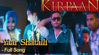Yaar Shatalli - Full Video Song - 'KIRPAAN - The Sword of Honour'