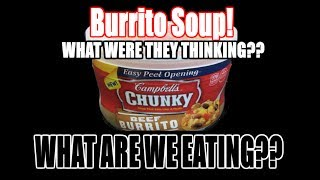 Campbell's Chunky Burrito Soup - WHAT ARE WE EATING?? - The Wolfe Pit