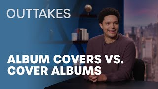 Outtakes: The Difference Between Album Covers and Cover Albums | The Daily Show