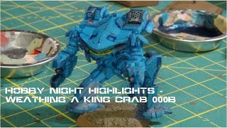 Hobby Stream Highlights: Weathering the (MWO) King Crab 000B