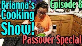 Brianna's Cooking Show Episode 8: Matzah Balls And Flourless Chocolate Cake