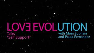 Love Evolution Talks.- Self-Support - Moin Subhani and Paula Fernández