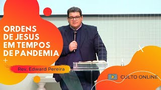 ORDENS DE JESUS EM TEMPOS DE PANDEMIA - Rev. Edward Pereira