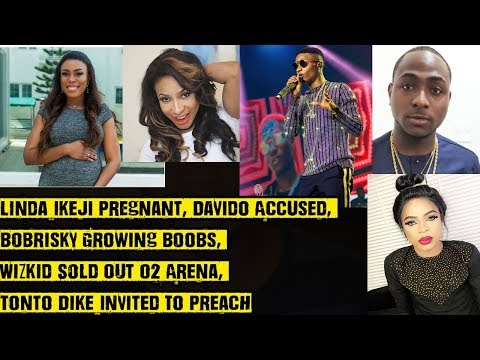 Linda Ikeji Pregnant, Davido Accused, Bobrisky Growing Boobs, Wizkid Sold Out 02 Arena, Tonto Dike