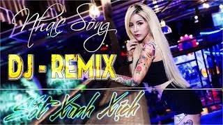 Nhạc Sống DJ Remix 2018 Tuyển Chọn Nhạc Trẻ Hay Nhất Mới Nhất Sốt Xình Xịch