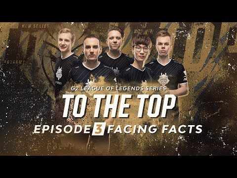 G2 LoL To The Top - Episode 3: Facing Facts