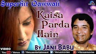 Video Kaisa Parda Hain Full Song | Singer : Jani Babu | Best Hindi Qawwali Song download MP3, 3GP, MP4, WEBM, AVI, FLV Agustus 2018