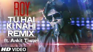 'Tu Hai Ki Nahi' REMIX Video Song ft. Ankit Tiwari | Roy | T-Series
