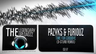 Pazyks & Furiouz - Time for Goodbye (D-Sturb Remix) [FULL HQ + HD FREE RELEASE]