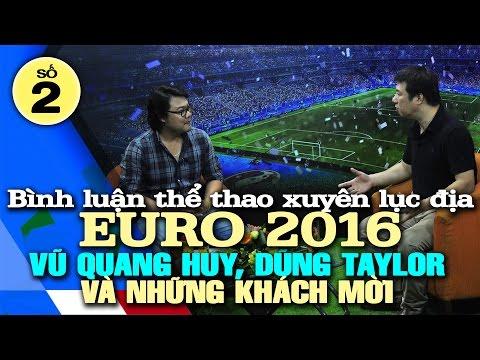 Bình luận EURO 2016 với Vũ Quang Huy, Dũng Taylor và khách mời - 02