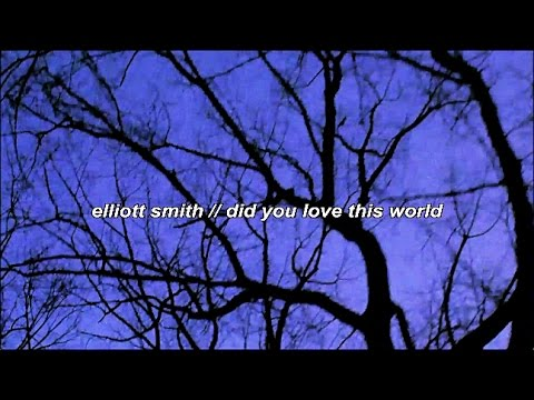 Did You Love This World | Elliott Smith