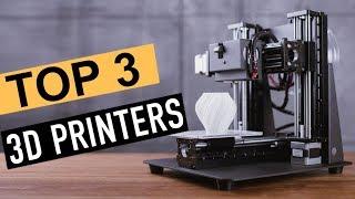 BEST 3: 3D Printers 2018