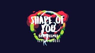 Ed Sheeran - Shape of You (BKAYE Remix) [Lyric Video]