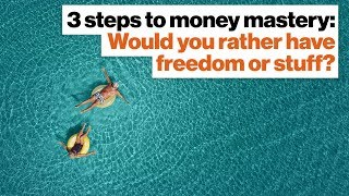 3 steps to money mastery: Would you rather have freedom or stuff? | Vicki Robin