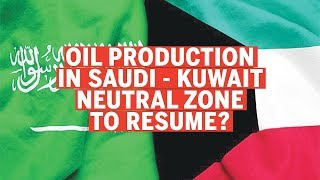 Saudi - Kuwait Neutral Zone | Will the Middle East be able to withstand the extra oil production?