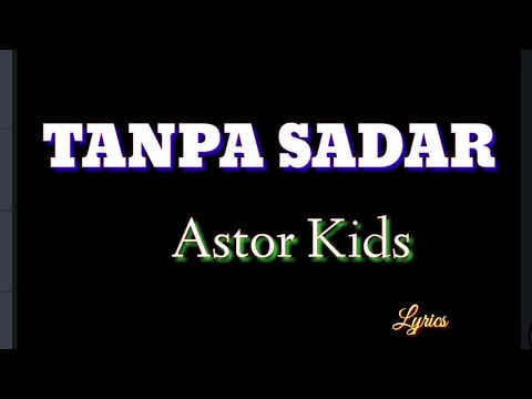 Tanpa Sadar  _ Astor Kids ( Lyrics) Cover