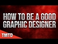 How to Be a Good Graphic Designer