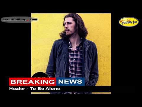Bray's Hozier - To Be Alone