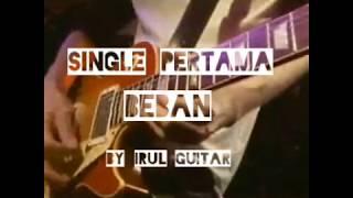 Beban single pertama by Irul guitar