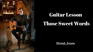 Those Sweet Words- Norah Jones- Acoustic Guitar Lesson