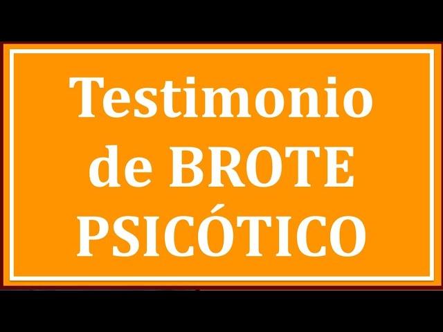 Testimonio de BROTE PSICÓTICO