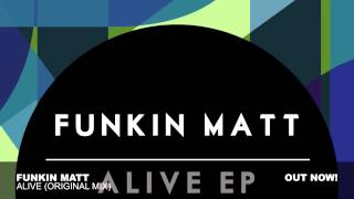 Funkin Matt - Alive (Original Mix)