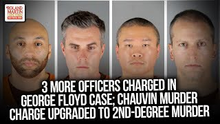 3 More Officers Charged In George Floyd Case; Chauvin Murder Charge Upgraded To 2nd-Degree Murder