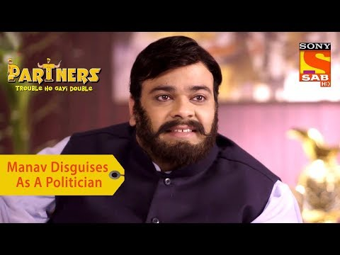 Your Favorite Character | Manav Disguises As A Politician | Partners Trouble Ho Gayi Double