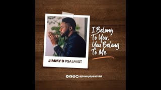 Jimmy D Psalmist - I BELONG TO YOU, YOU BELONG TO ME - music Video