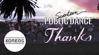 Video [KPOP IN PUBLIC CHALLENGE] SEVENTEEN 세븐틴 - THANKS 고맙다 download MP3, 3GP, MP4, WEBM, AVI, FLV Maret 2018
