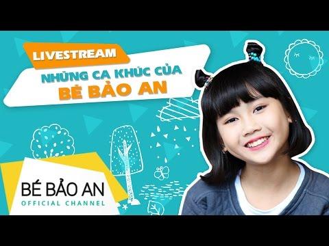 [Live Stream] Những Ca Khúc Hay Nhất Của Bé Bảo An