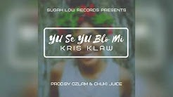 Yu Se Yu Blo Mi - Kris Klaw (Prod.by Ozlam & Chuki Juice) Sugah Low Records