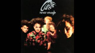 The Cure  Never Enough  (Big Mix)