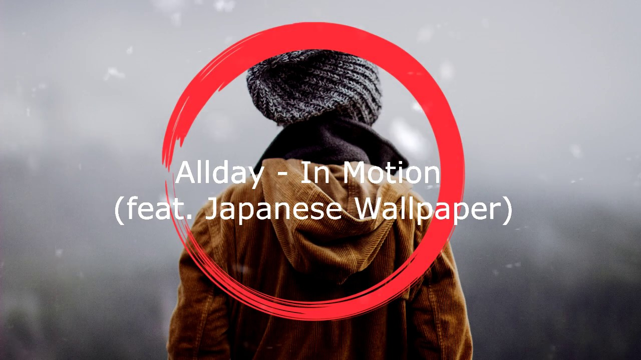 AK WC Allday - In Motion feat.Japanese Wallpaper (lyrics ...
