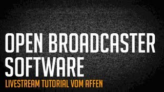 TUTORIAL: Livestreamen mit Open Broadcaster Software (kostenlos opensource Deutsch)