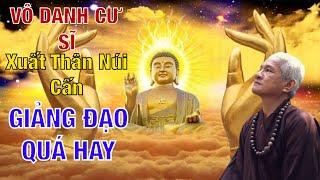 Vô Danh Cư Sĩ NÚI CẤM Xuất Thân Thuyết Giảng Về Đạo Phật