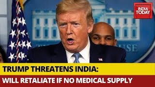 President Donald Trump Threatens India Over Medical Supply, Says Will Retaliate