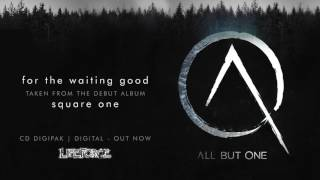 ALL BUT ONE - For The Waiting Good (full track)